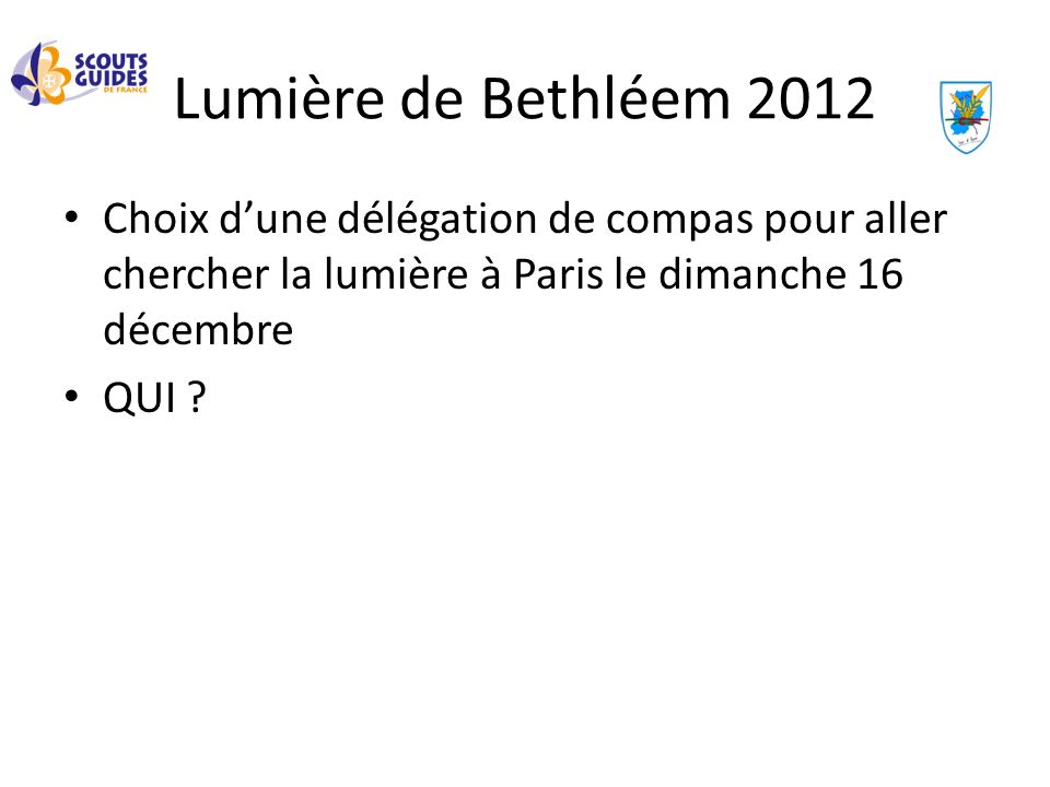 Lumière de Bethléem 2012Choix d'une délégation de compas pour aller chercher la lumière à Paris le dimanche 16 décembre.