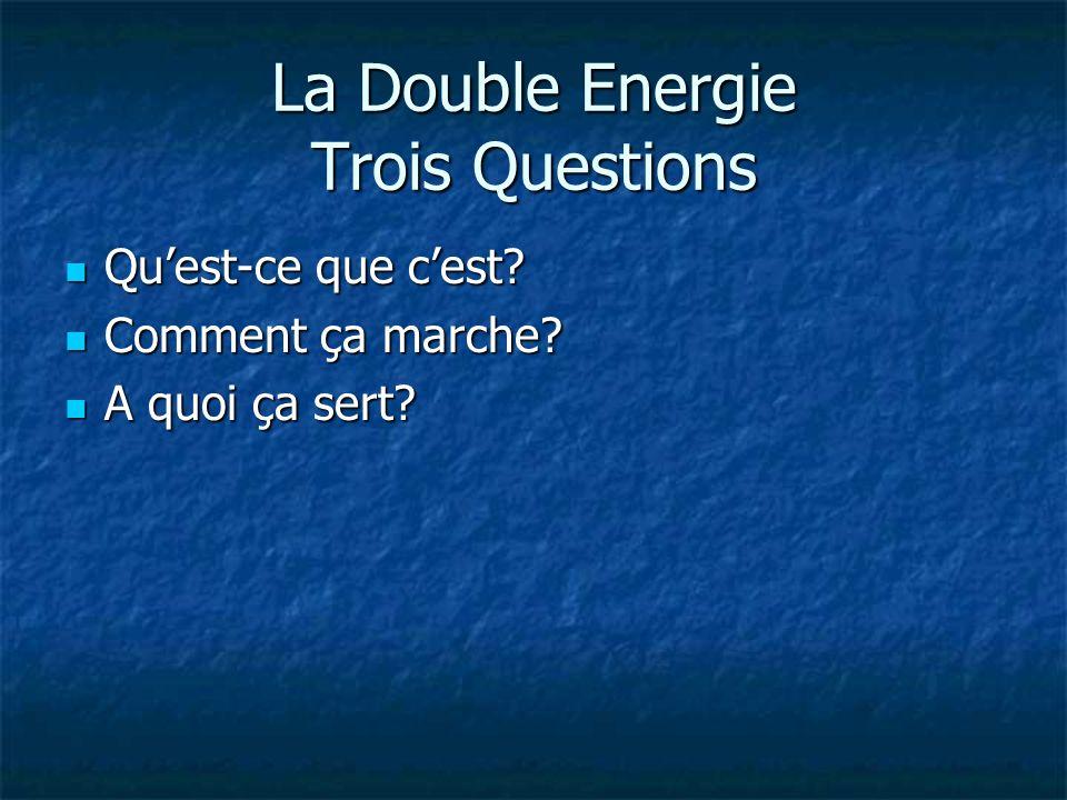 La Double Energie Trois Questions