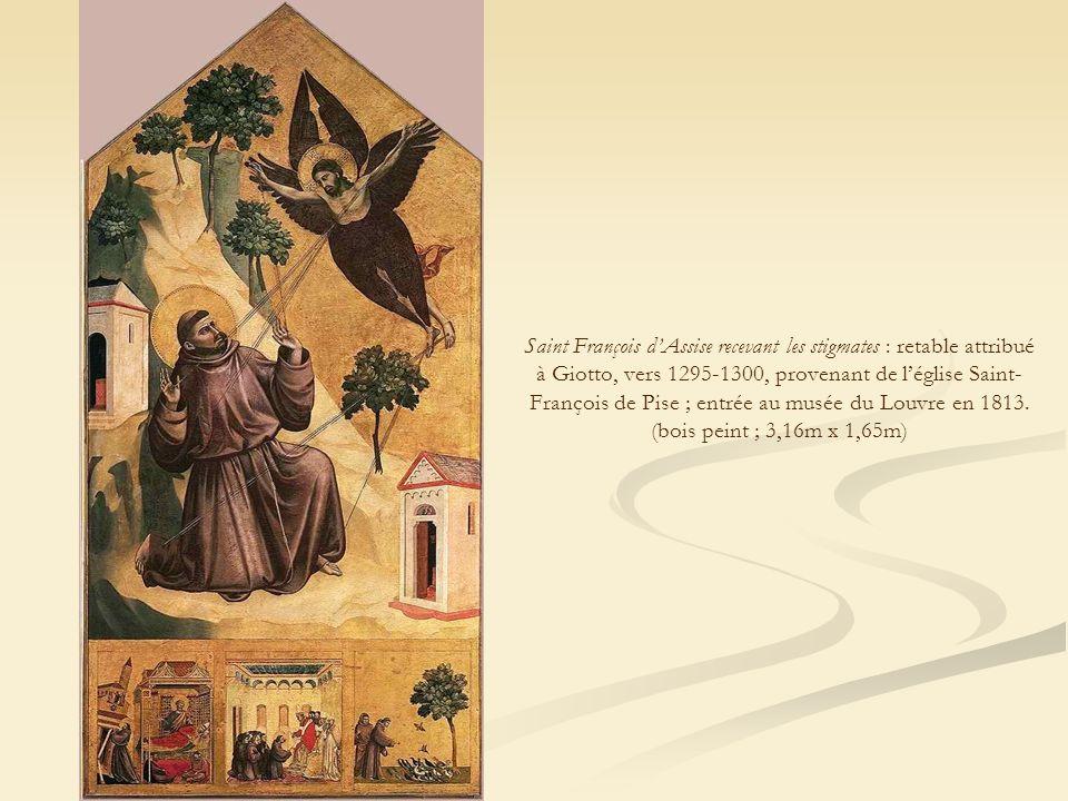 Saint François d'Assise recevant les stigmates : retable attribué à Giotto, vers 1295-1300, provenant de l'église Saint-François de Pise ; entrée au musée du Louvre en 1813.