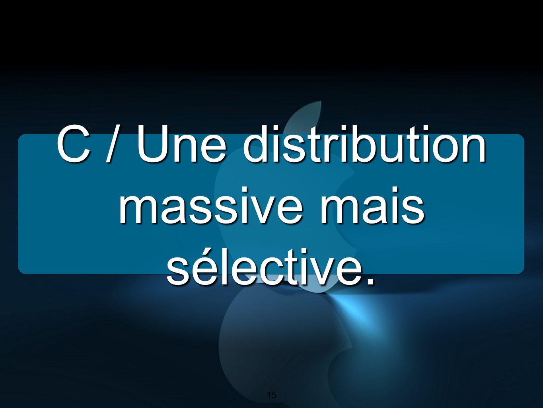 C / Une distribution massive mais sélective.
