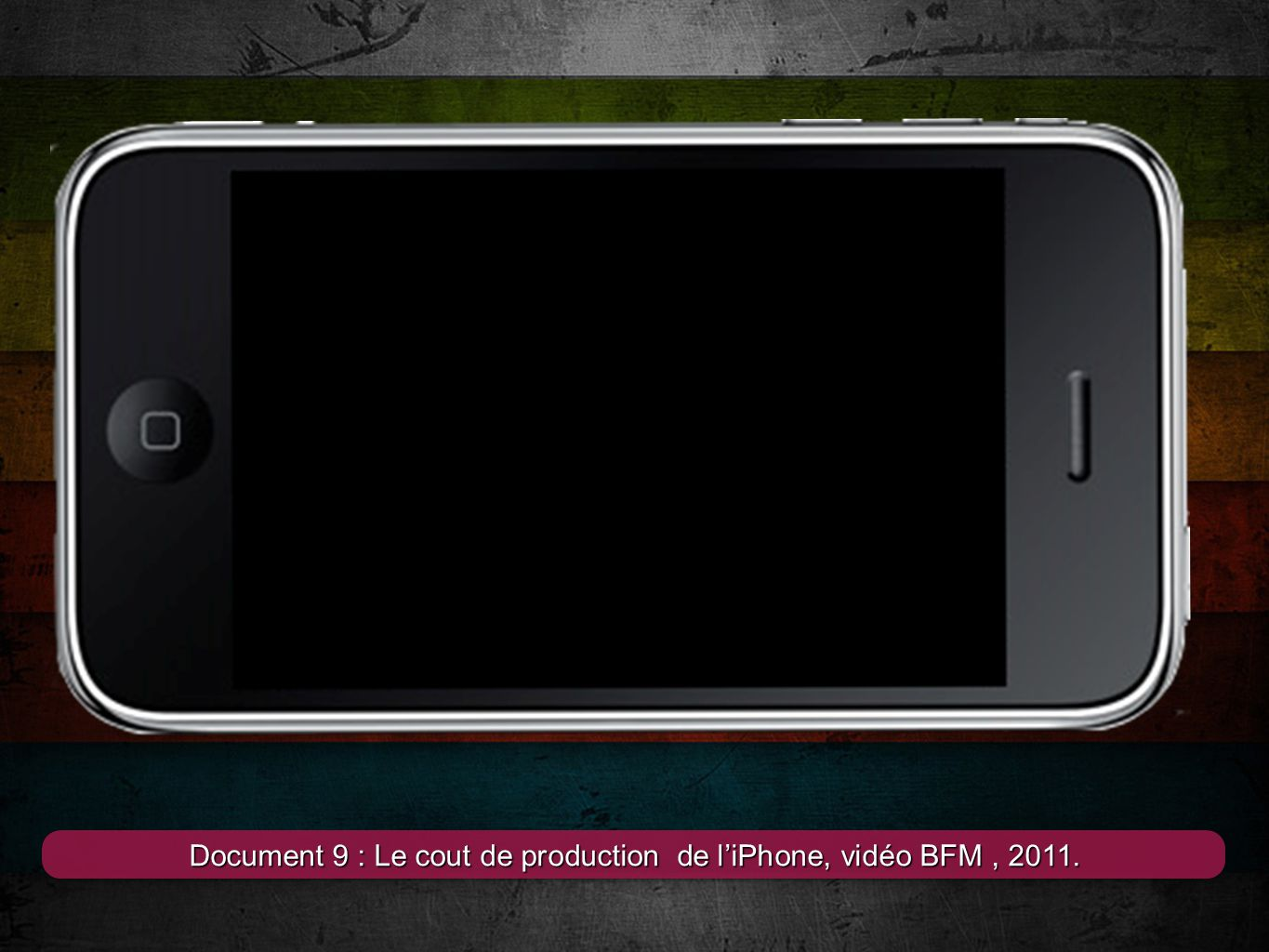 Document 9 : Le cout de production de l'iPhone, vidéo BFM , 2011.