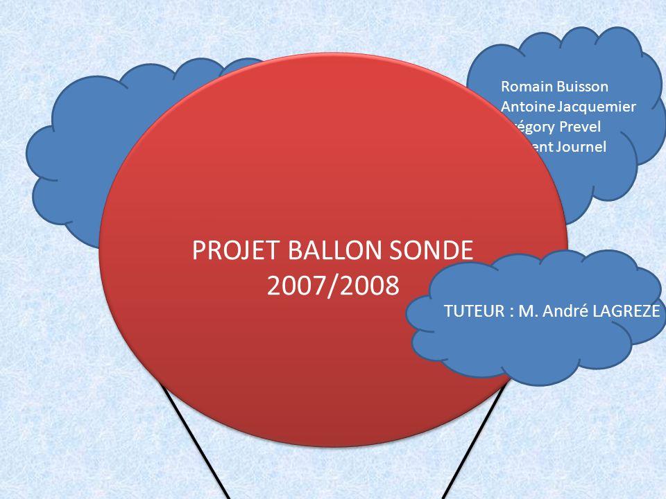 PROJET BALLON SONDE 2007/2008 TUTEUR : M. André LAGREZE Romain Buisson