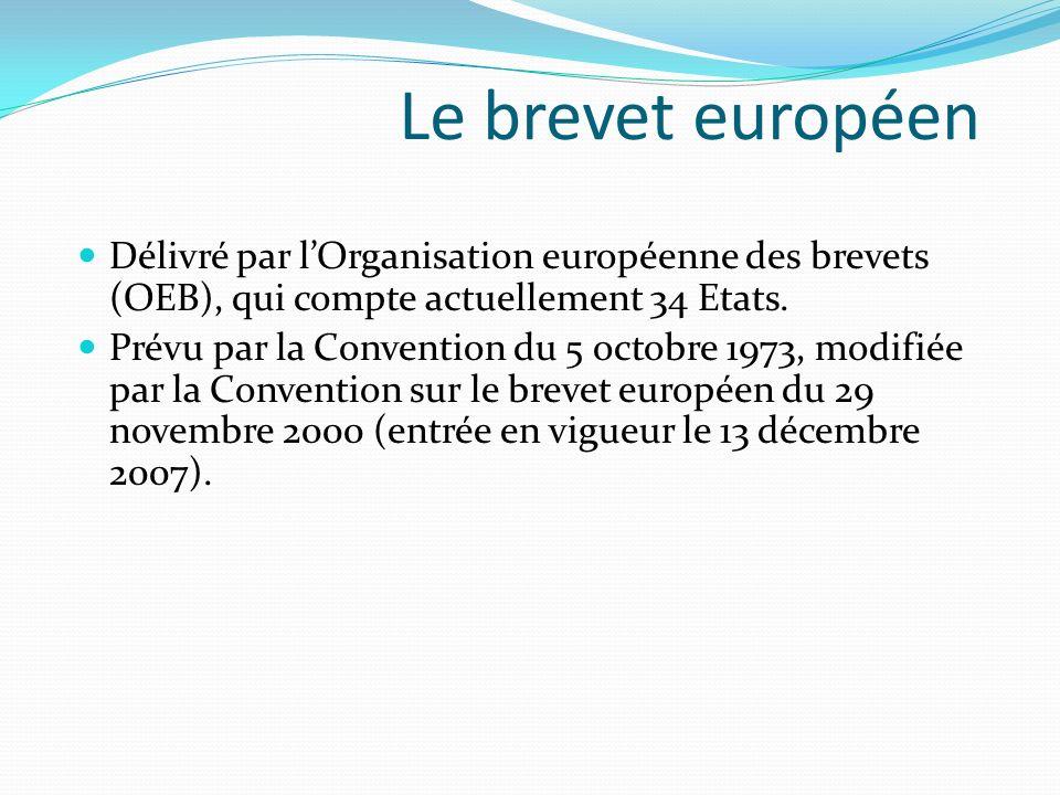 Le brevet européen Délivré par l'Organisation européenne des brevets (OEB), qui compte actuellement 34 Etats.