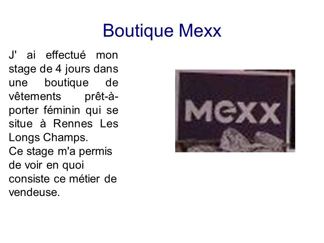 Boutique Mexx J ai effectué mon stage de 4 jours dans une boutique de vêtements prêt-à-porter féminin qui se situe à Rennes Les Longs Champs.
