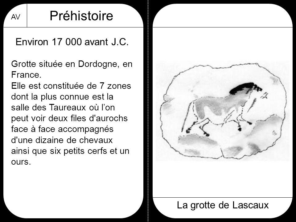 Préhistoire Environ 17 000 avant J.C. La grotte de Lascaux