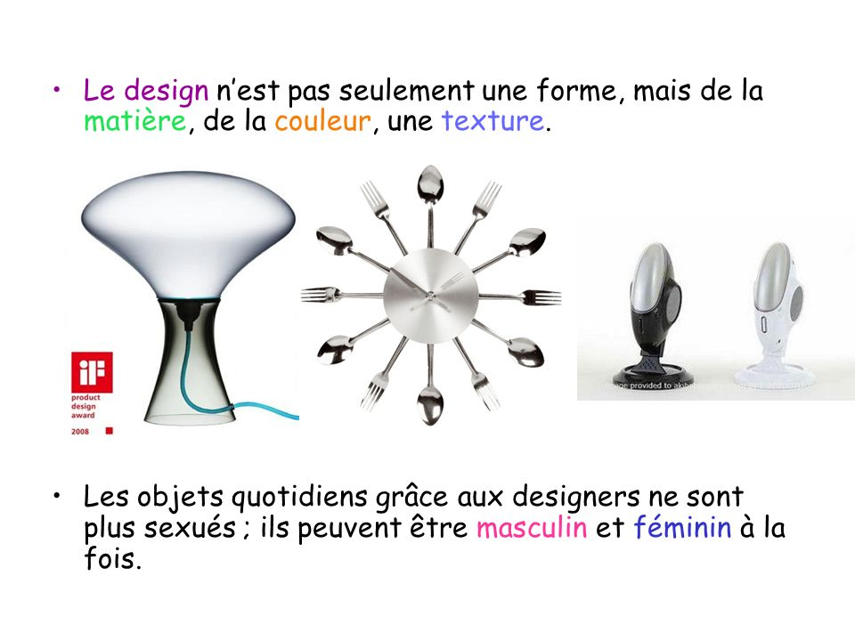 Le design n'est pas seulement une forme, mais de la matière, de la couleur, une texture.