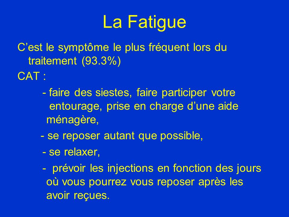 La Fatigue C'est le symptôme le plus fréquent lors du traitement (93.3%) CAT :