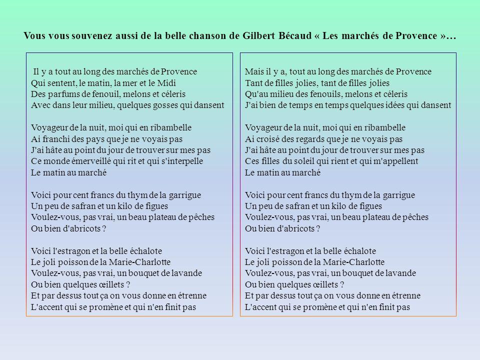 Vous vous souvenez aussi de la belle chanson de Gilbert Bécaud « Les marchés de Provence »…