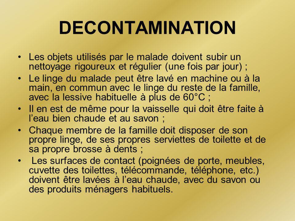 DECONTAMINATION Les objets utilisés par le malade doivent subir un nettoyage rigoureux et régulier (une fois par jour) ;
