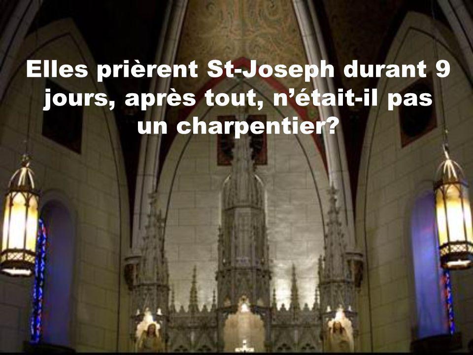 Elles prièrent St-Joseph durant 9 jours, après tout, n'était-il pas un charpentier