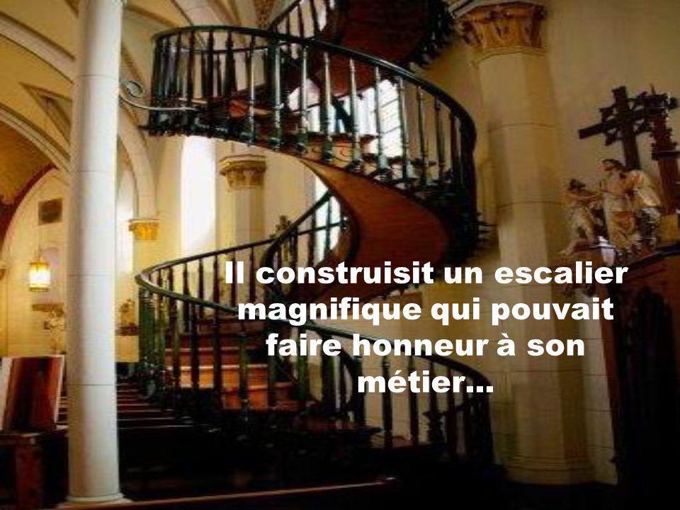 Il construisit un escalier magnifique qui pouvait faire honneur à son métier...