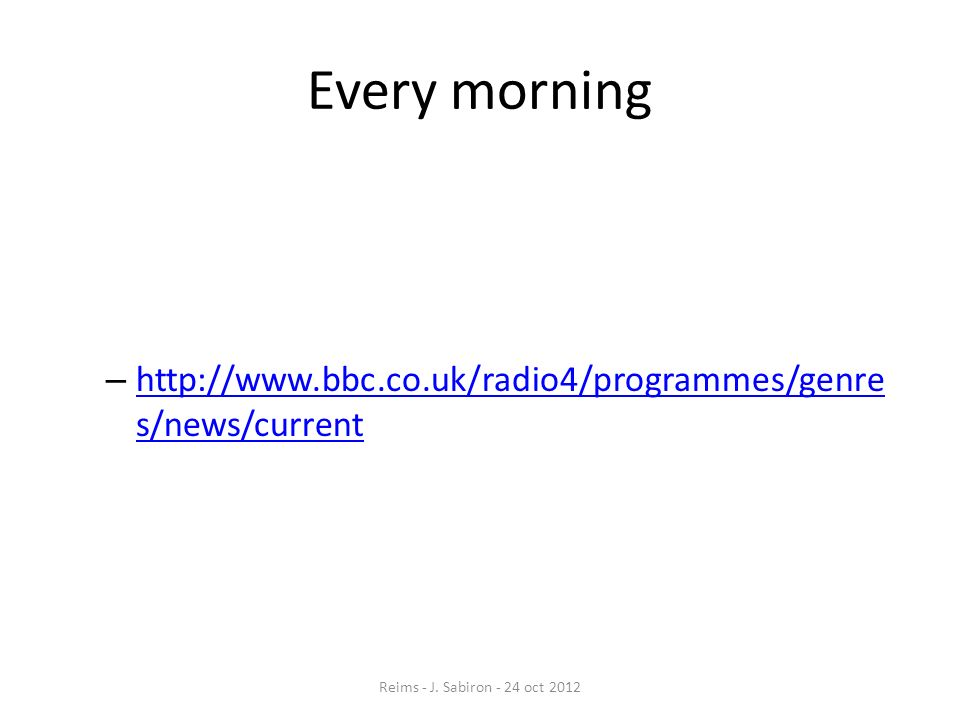 Every morning http://www.bbc.co.uk/radio4/programmes/genres/news/current.