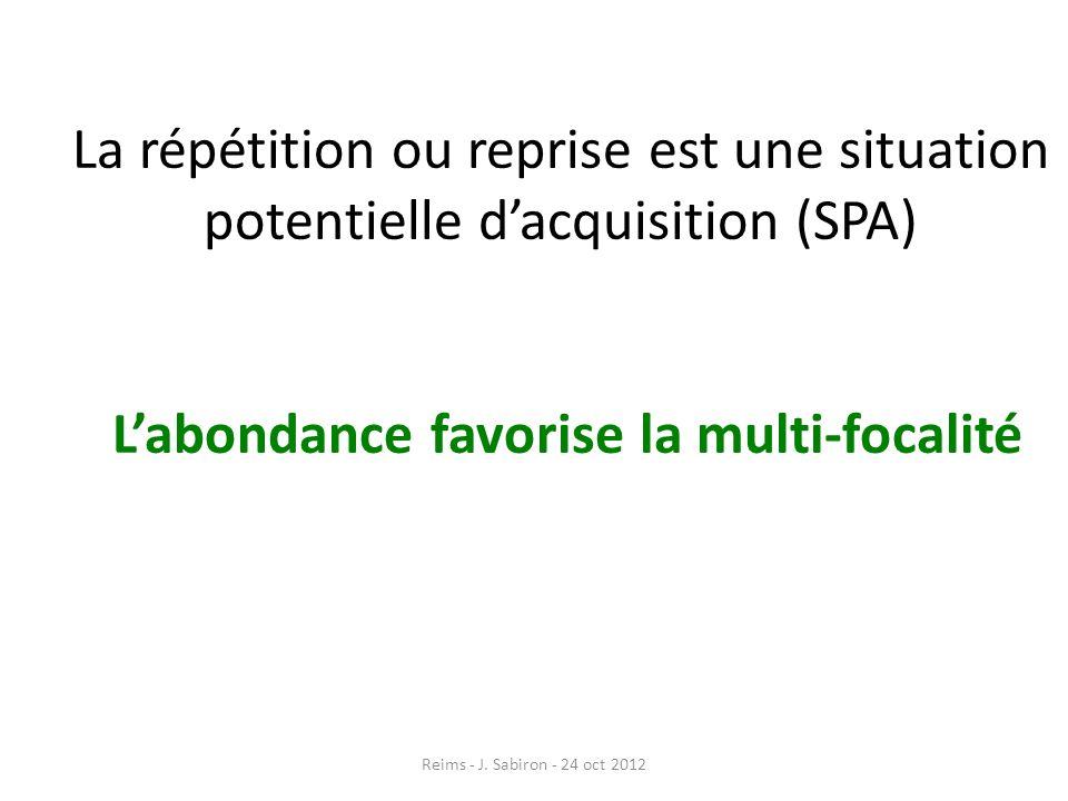 La répétition ou reprise est une situation potentielle d'acquisition (SPA) L'abondance favorise la multi-focalité