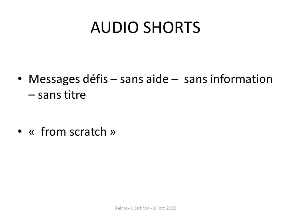 AUDIO SHORTS Messages défis – sans aide – sans information – sans titre.