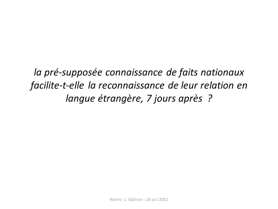 la pré-supposée connaissance de faits nationaux facilite-t-elle la reconnaissance de leur relation en langue étrangère, 7 jours après