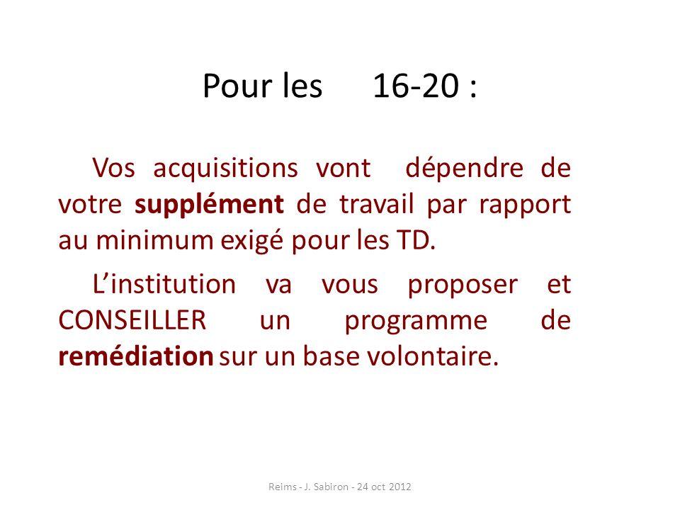 Pour les 16-20 : Vos acquisitions vont dépendre de votre supplément de travail par rapport au minimum exigé pour les TD.