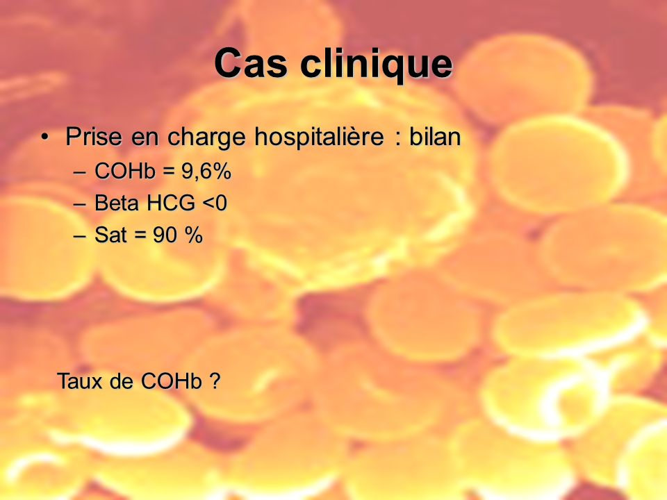 Cas clinique Prise en charge hospitalière : bilan COHb = 9,6%
