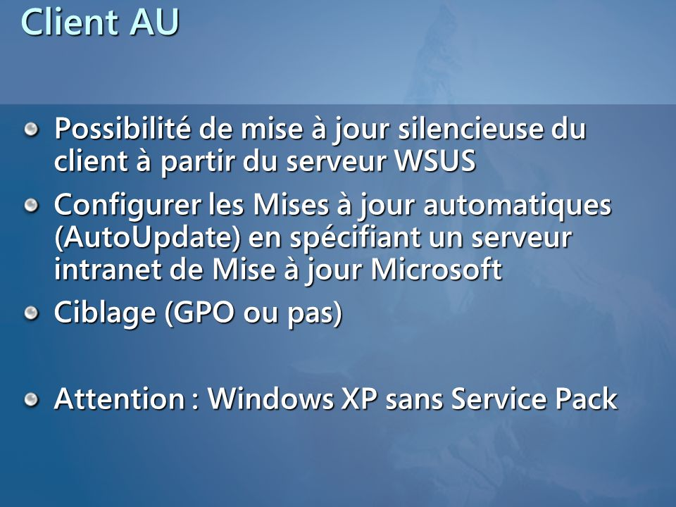Client AU 4/2/2017 3:49 PM. Possibilité de mise à jour silencieuse du client à partir du serveur WSUS.
