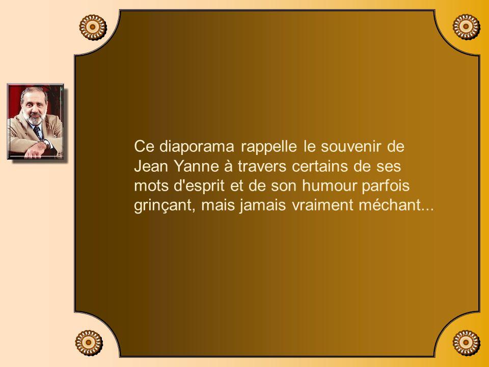 Ce diaporama rappelle le souvenir de Jean Yanne à travers certains de ses mots d esprit et de son humour parfois grinçant, mais jamais vraiment méchant...