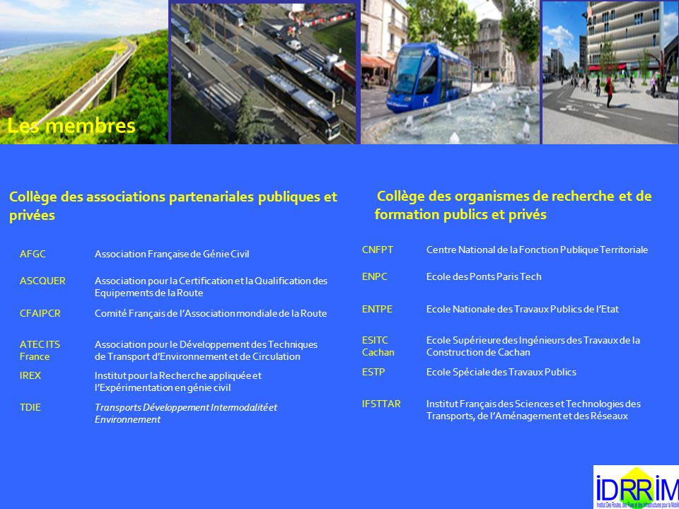 Les membres Collège des associations partenariales publiques et privées. Collège des organismes de recherche et de formation publics et privés.