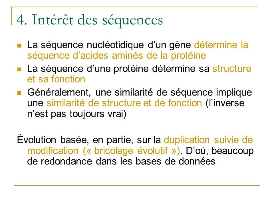 4. Intérêt des séquences La séquence nucléotidique d'un gène détermine la séquence d'acides aminés de la protéine.