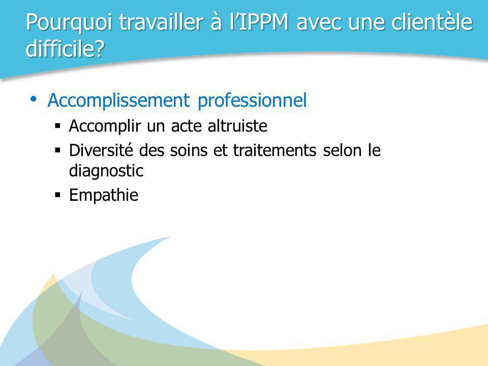 Pourquoi travailler à l'IPPM avec une clientèle difficile