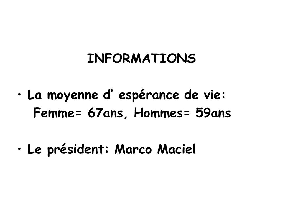 INFORMATIONS La moyenne d' espérance de vie: Femme= 67ans, Hommes= 59ans Le président: Marco Maciel
