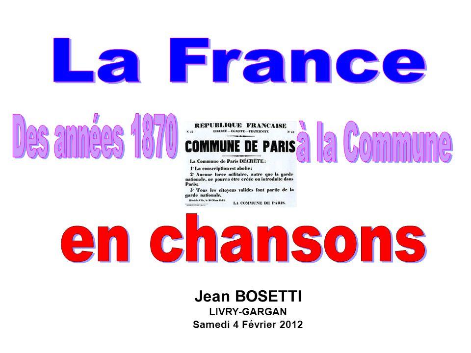 La France en chansons Des années 1870 à la Commune Jean BOSETTI