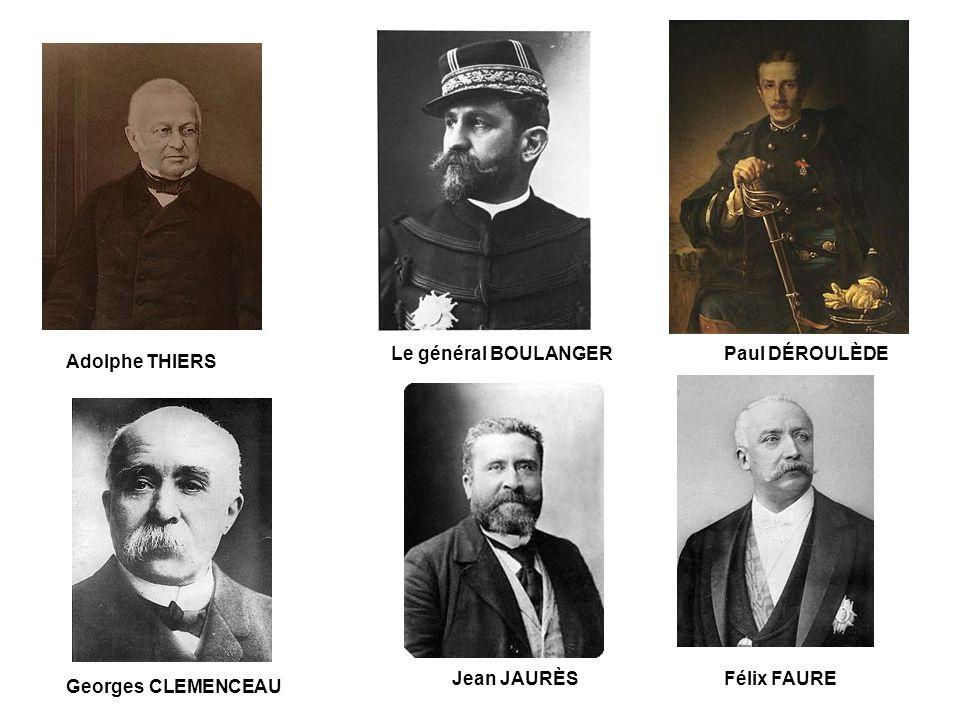 Le général BOULANGER Paul DÉROULÈDE Adolphe THIERS Jean JAURÈS Félix FAURE Georges CLEMENCEAU