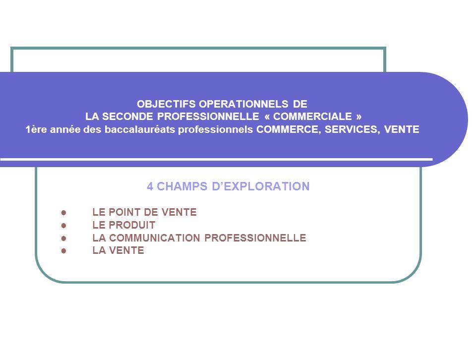 OBJECTIFS OPERATIONNELS DE LA SECONDE PROFESSIONNELLE « COMMERCIALE » 1ère année des baccalauréats professionnels COMMERCE, SERVICES, VENTE