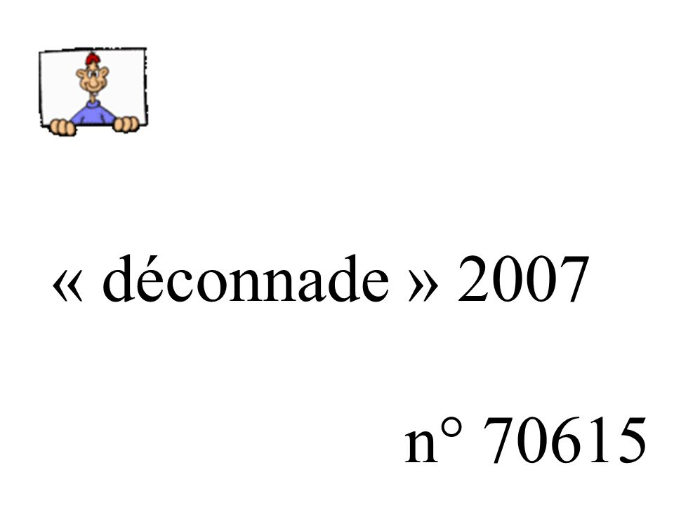« déconnade » 2007 n° 70615