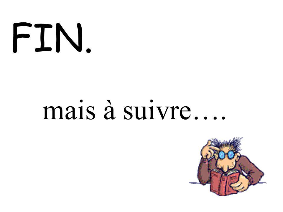FIN. mais à suivre….