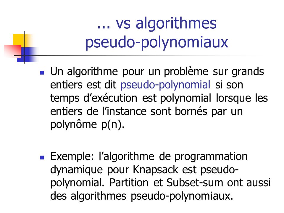 ... vs algorithmes pseudo-polynomiaux