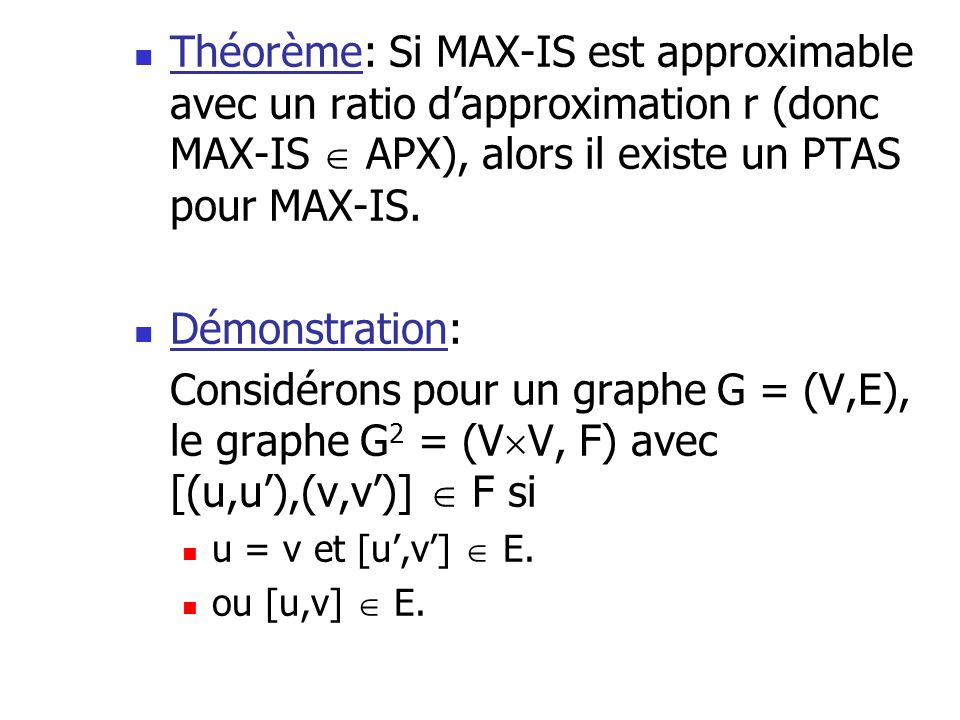 Théorème: Si MAX-IS est approximable avec un ratio d'approximation r (donc MAX-IS  APX), alors il existe un PTAS pour MAX-IS.