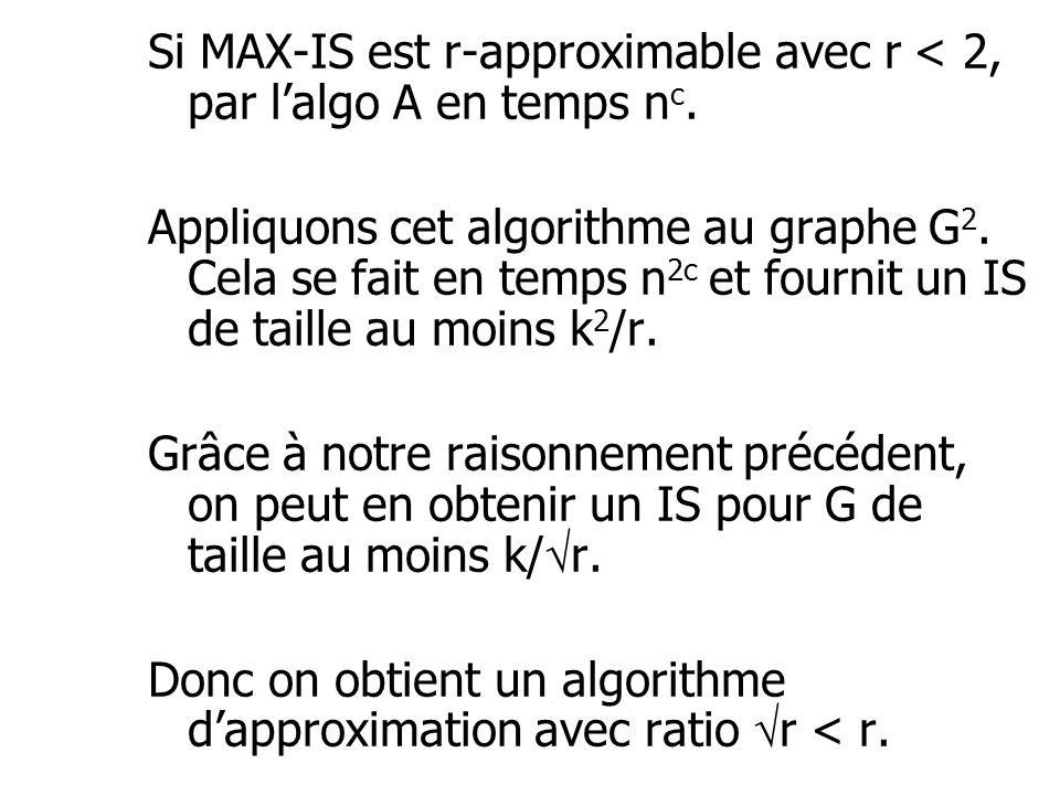 Si MAX-IS est r-approximable avec r < 2, par l'algo A en temps nc.