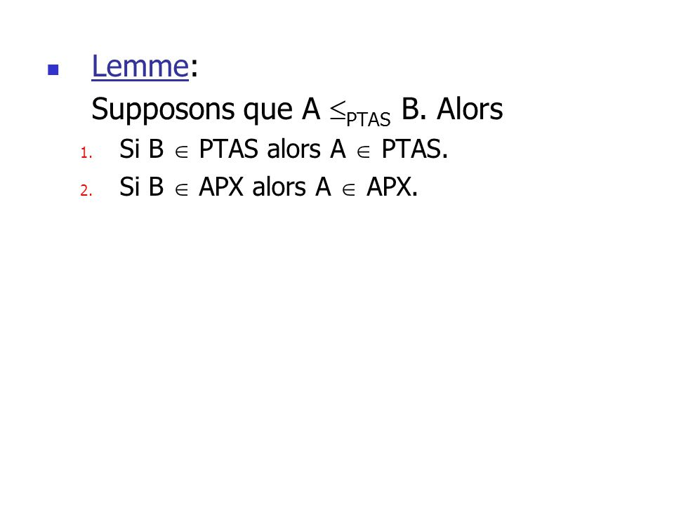 Supposons que A PTAS B. Alors