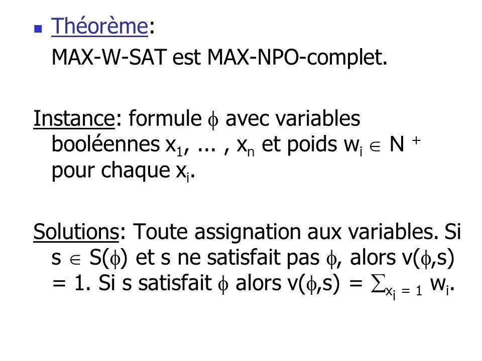 Théorème: MAX-W-SAT est MAX-NPO-complet. Instance: formule  avec variables booléennes x1, ... , xn et poids wi  N + pour chaque xi.