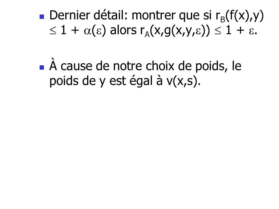 Dernier détail: montrer que si rB(f(x),y)  1 + () alors rA(x,g(x,y,))  1 + .
