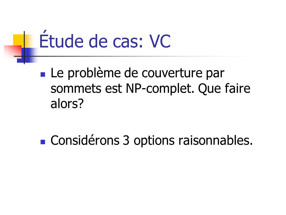Étude de cas: VC Le problème de couverture par sommets est NP-complet.