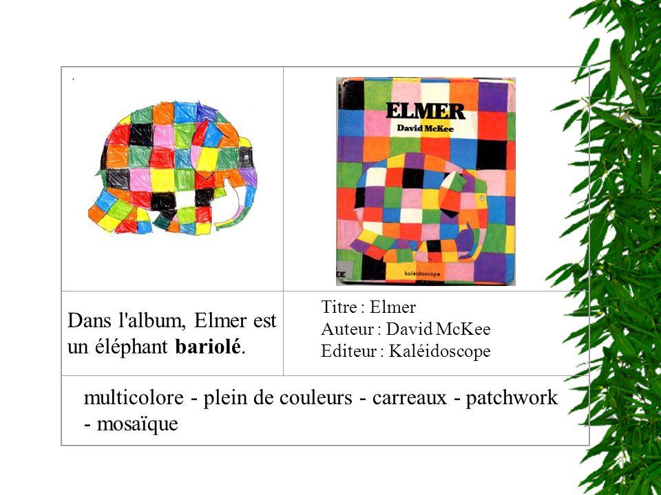 Dans l album, Elmer est un éléphant bariolé.