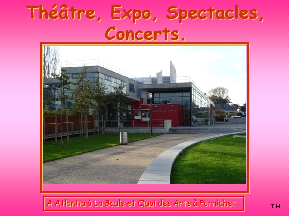 Théâtre, Expo, Spectacles, Concerts.