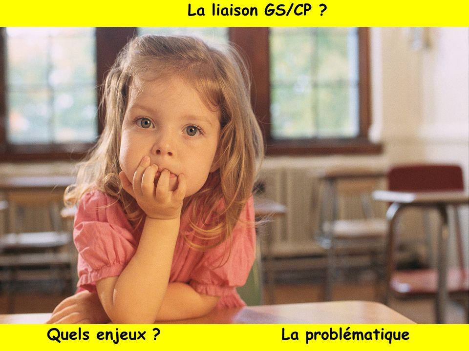 La liaison GS/CP Quels enjeux La problématique