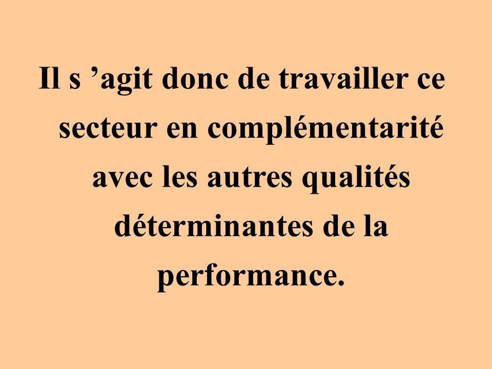 Il s 'agit donc de travailler ce secteur en complémentarité avec les autres qualités déterminantes de la performance.