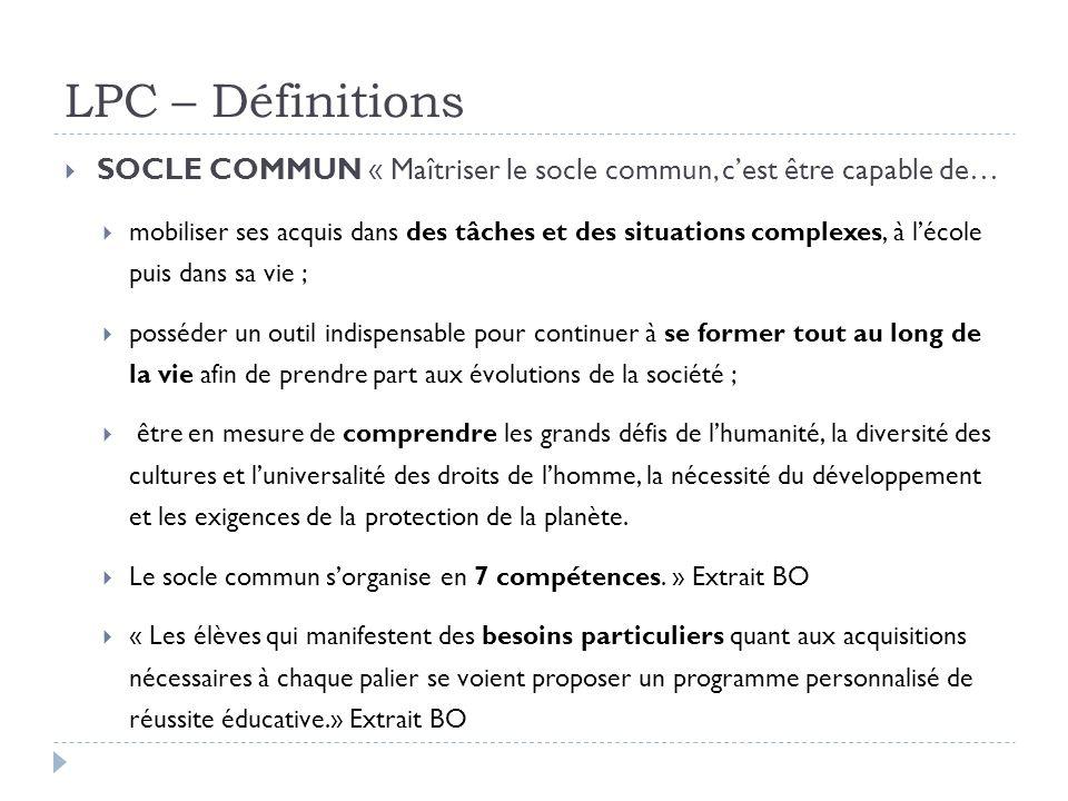 LPC – Définitions SOCLE COMMUN « Maîtriser le socle commun, c'est être capable de…