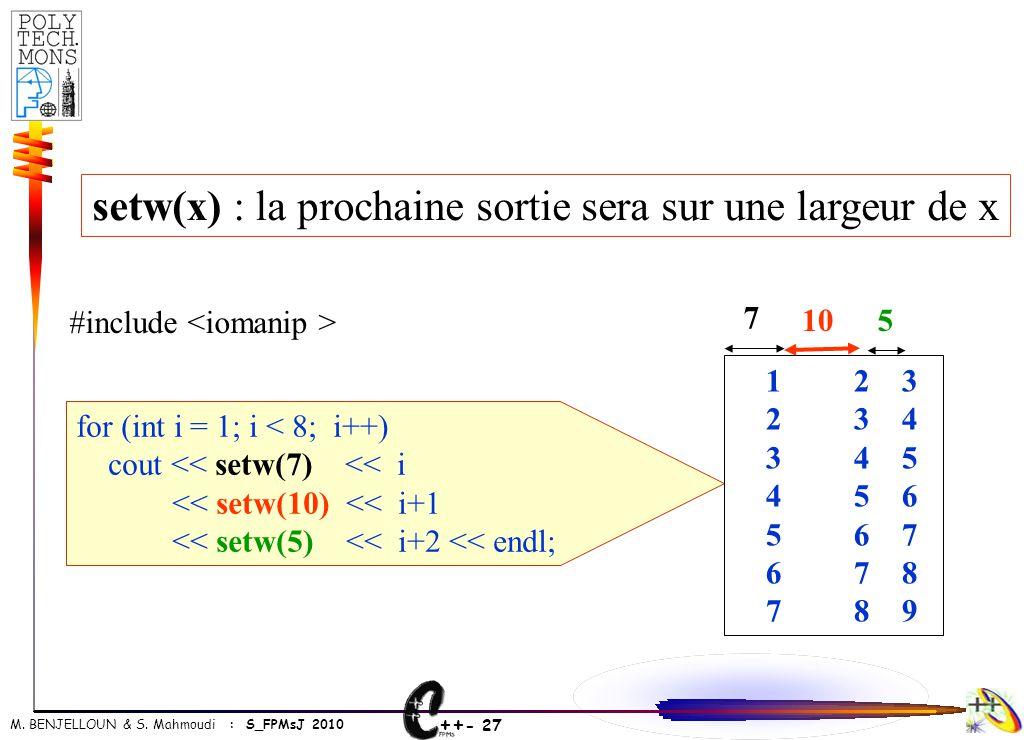 setw(x) : la prochaine sortie sera sur une largeur de x