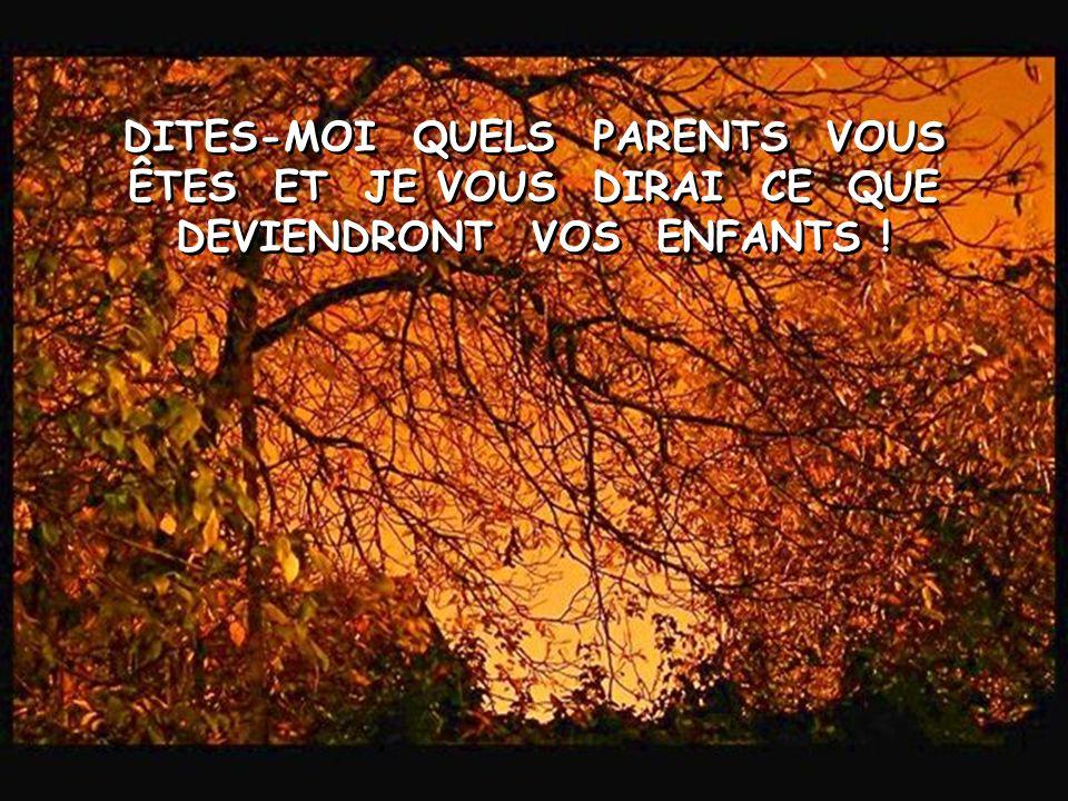 DITES-MOI QUELS PARENTS VOUS ÊTES ET JE VOUS DIRAI CE QUE DEVIENDRONT VOS ENFANTS !