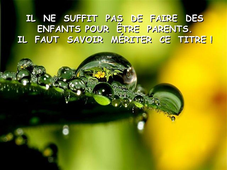 IL NE SUFFIT PAS DE FAIRE DES ENFANTS POUR ÊTRE PARENTS