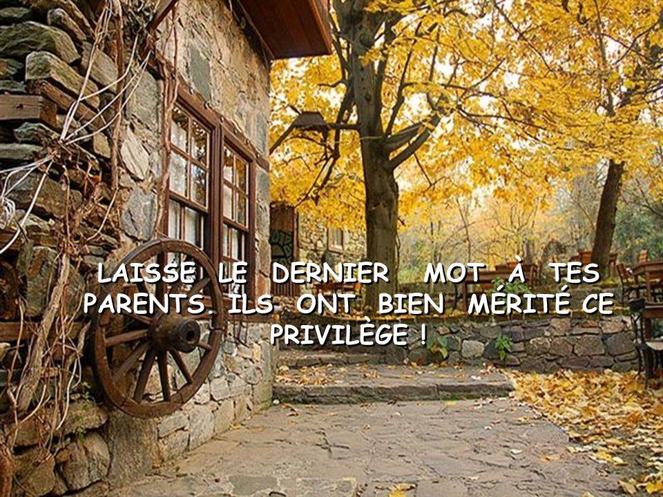 LAISSE LE DERNIER MOT À TES PARENTS. ILS ONT BIEN MÉRITÉ CE PRIVILÈGE !