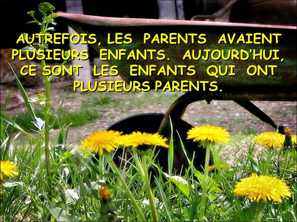 AUTREFOIS, LES PARENTS AVAIENT PLUSIEURS ENFANTS