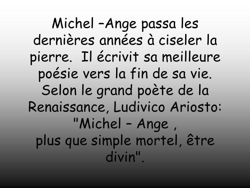 Michel –Ange passa les dernières années à ciseler la pierre